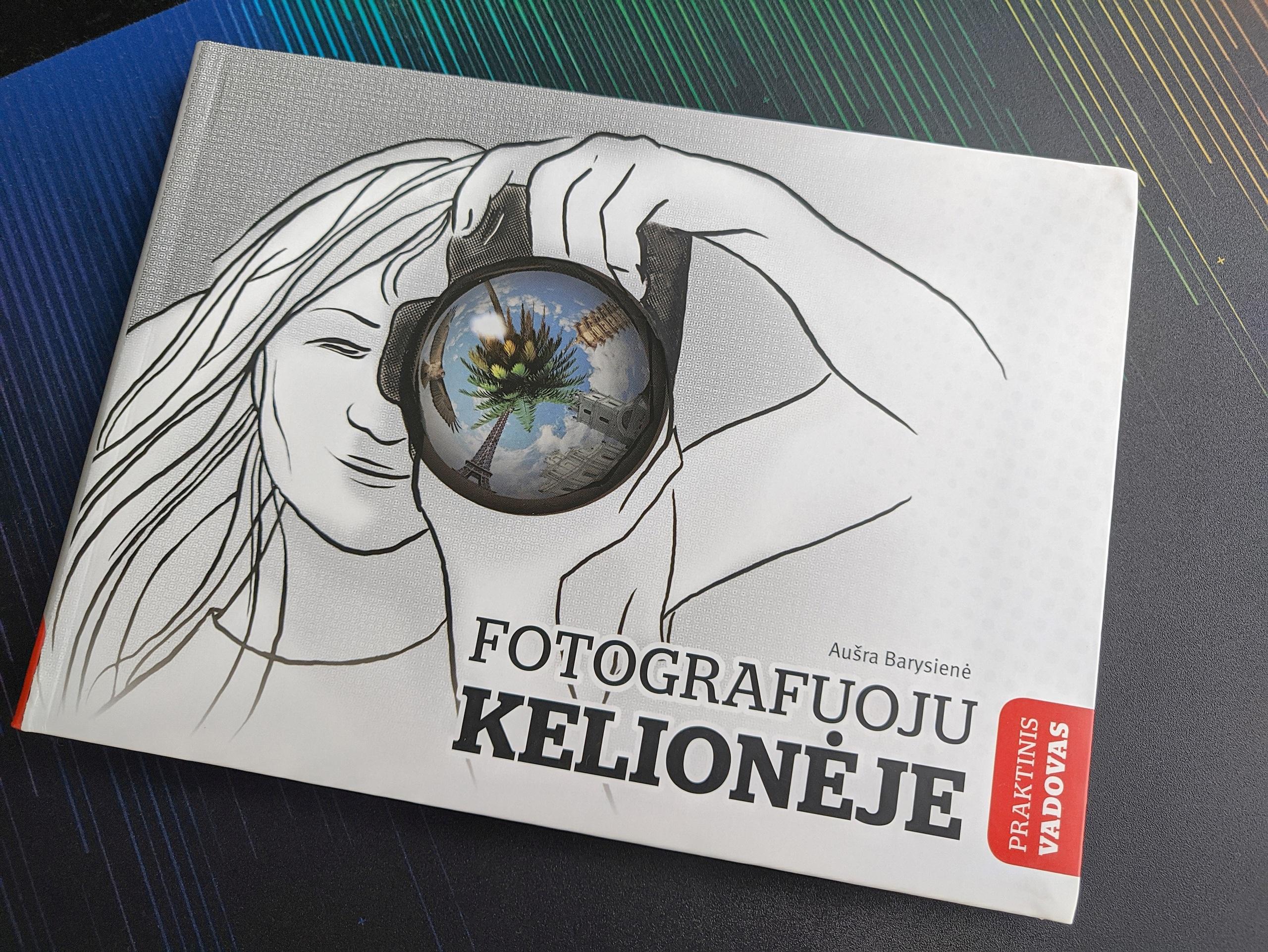 """Aušros Barysienės knygelė """"Fotografuoju kelionėje. Praktinis vadovas"""""""